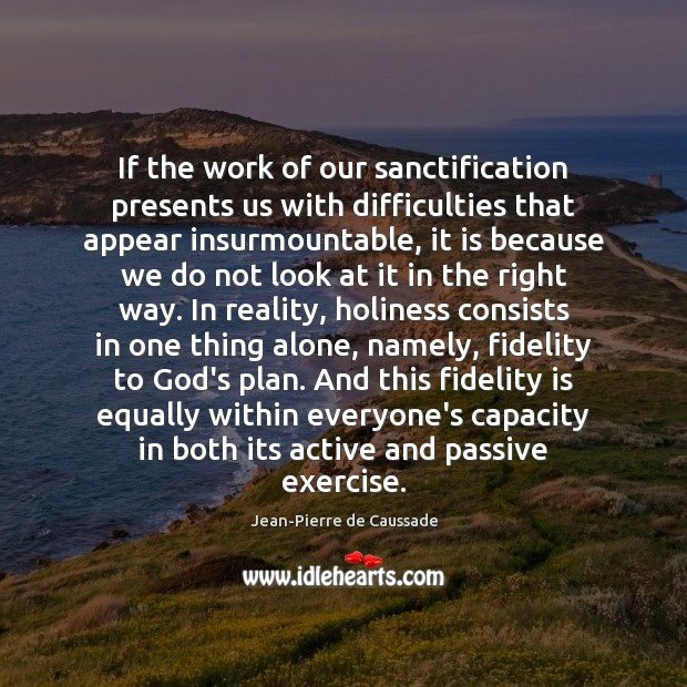 If the work of our sanctification presents us with difficulties that appear Image