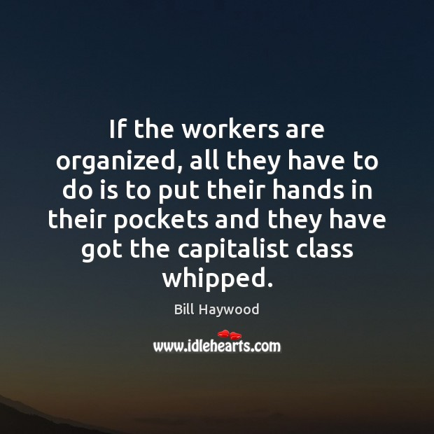 Image, If the workers are organized, all they have to do is to