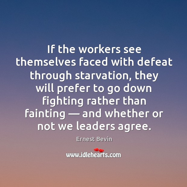 Image, If the workers see themselves faced with defeat through starvation, they will