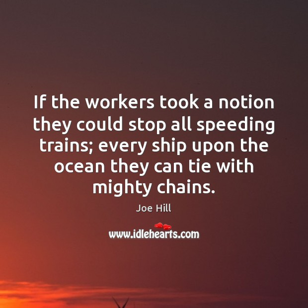 If the workers took a notion they could stop all speeding trains; Joe Hill Picture Quote