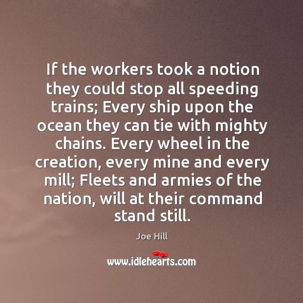 If the workers took a notion they could stop all speeding trains.. Joe Hill Picture Quote