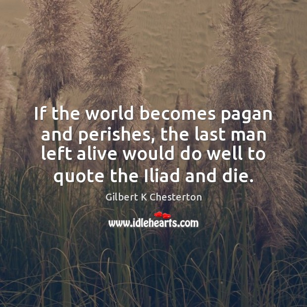 Image, If the world becomes pagan and perishes, the last man left alive