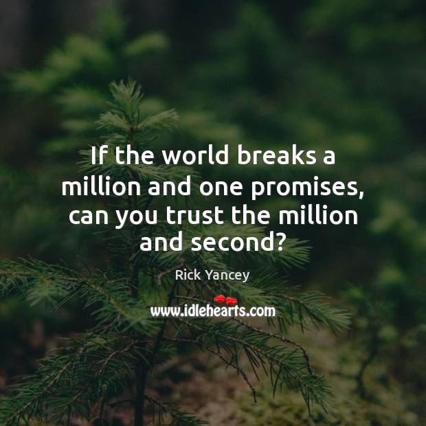 If the world breaks a million and one promises, can you trust the million and second? Rick Yancey Picture Quote
