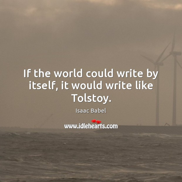 Image, If the world could write by itself, it would write like Tolstoy.