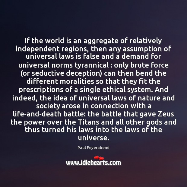 If the world is an aggregate of relatively independent regions, then any Paul Feyerabend Picture Quote