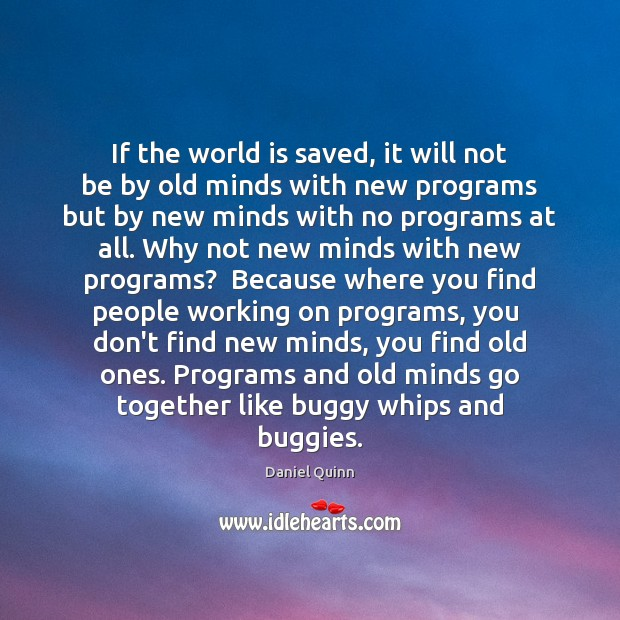 If the world is saved, it will not be by old minds Image