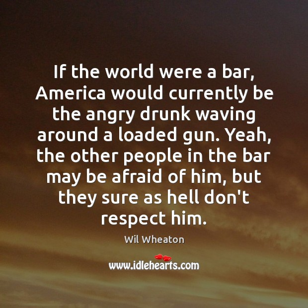If the world were a bar, America would currently be the angry Image