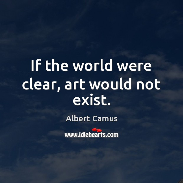 Image, If the world were clear, art would not exist.