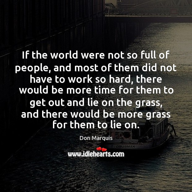 If the world were not so full of people, and most of Image