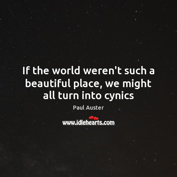 If the world weren't such a beautiful place, we might all turn into cynics Image