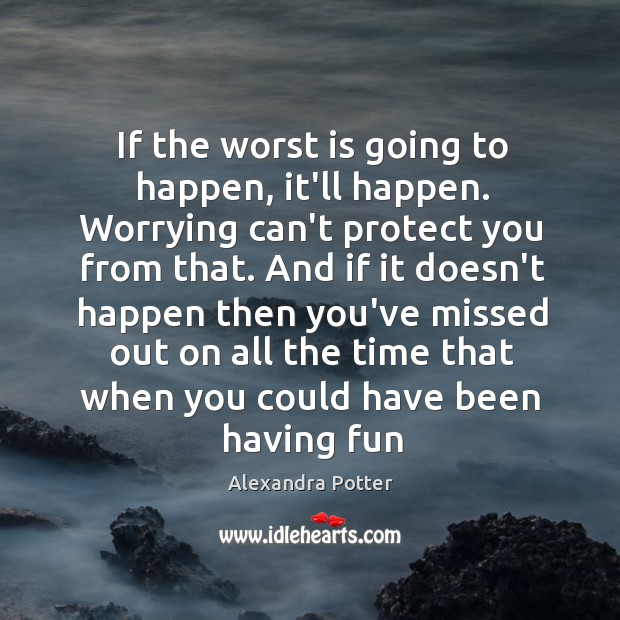 If the worst is going to happen, it'll happen. Worrying can't protect Image