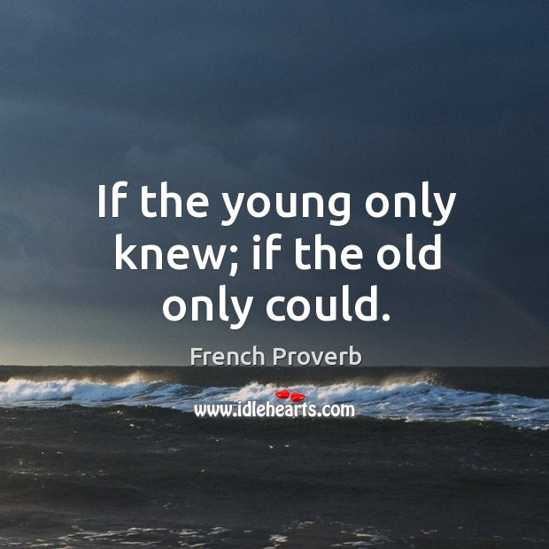 If the young only knew; if the old only could. French Proverbs Image