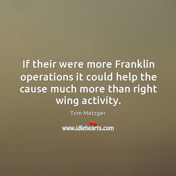 If their were more franklin operations it could help the cause much more than right wing activity. Image