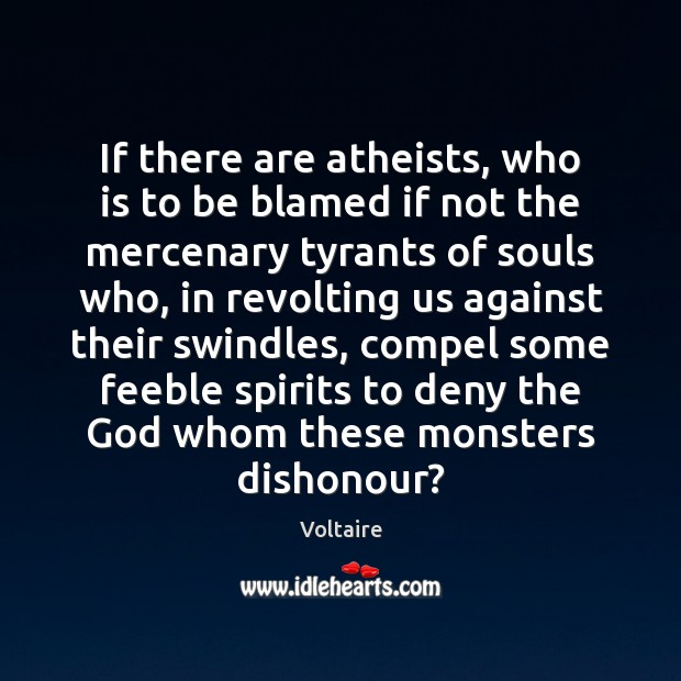 Image, If there are atheists, who is to be blamed if not the