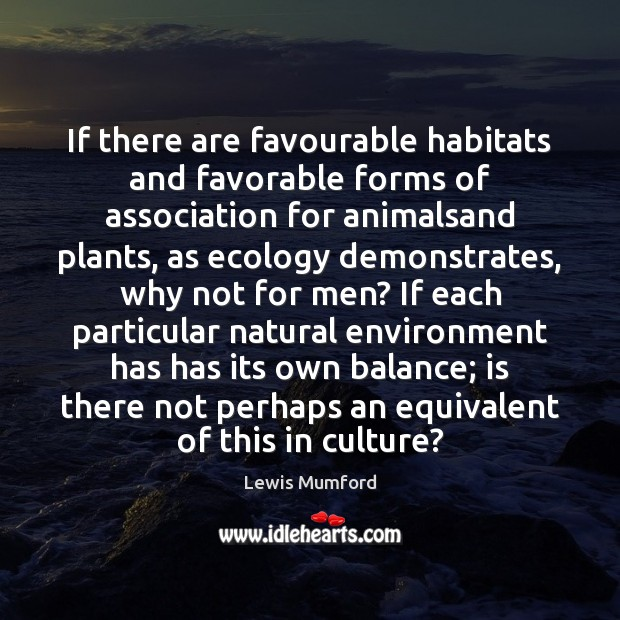 If there are favourable habitats and favorable forms of association for animalsand Lewis Mumford Picture Quote