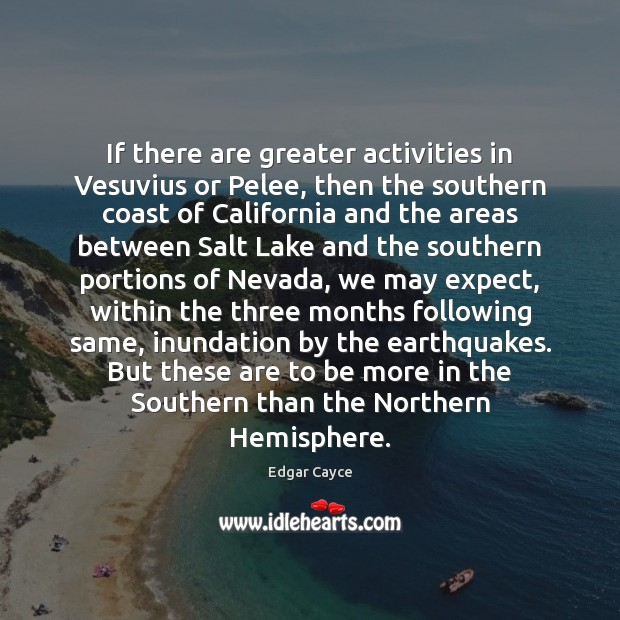 If there are greater activities in Vesuvius or Pelee, then the southern Edgar Cayce Picture Quote