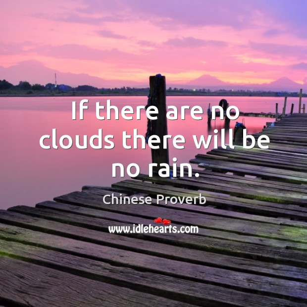 If there are no clouds there will be no rain. Image