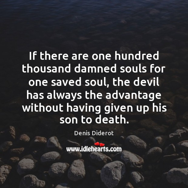 If there are one hundred thousand damned souls for one saved soul, Denis Diderot Picture Quote