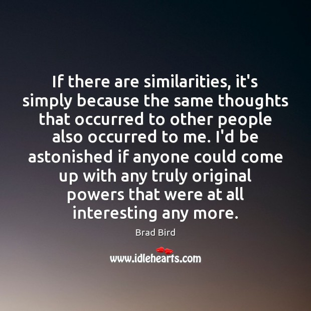 Image, If there are similarities, it's simply because the same thoughts that occurred