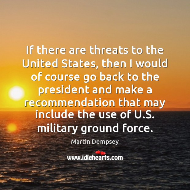 If there are threats to the United States, then I would of Image