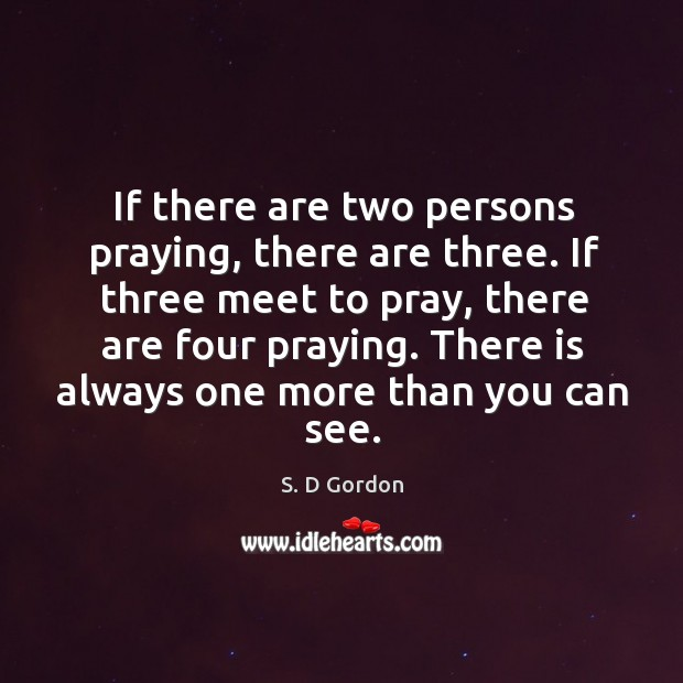 If there are two persons praying, there are three. If three meet Image