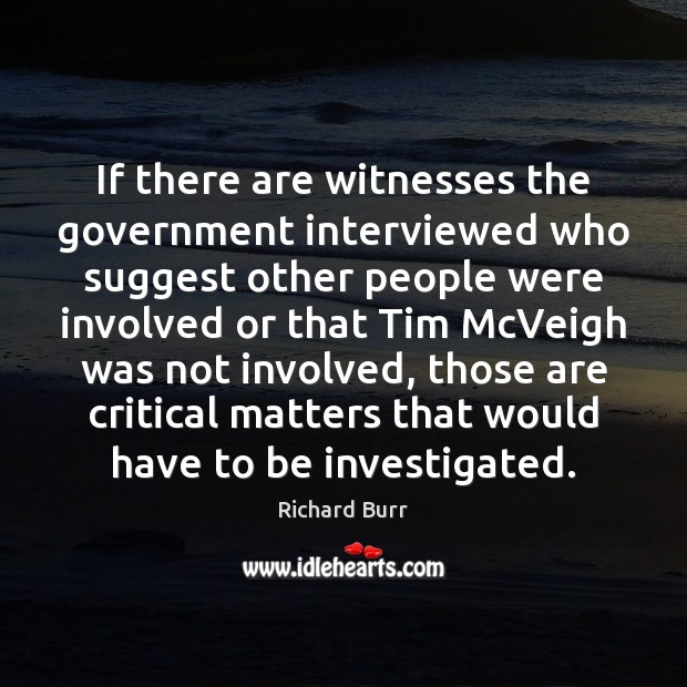 If there are witnesses the government interviewed who suggest other people were Image