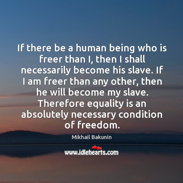 Image, If there be a human being who is freer than I, then