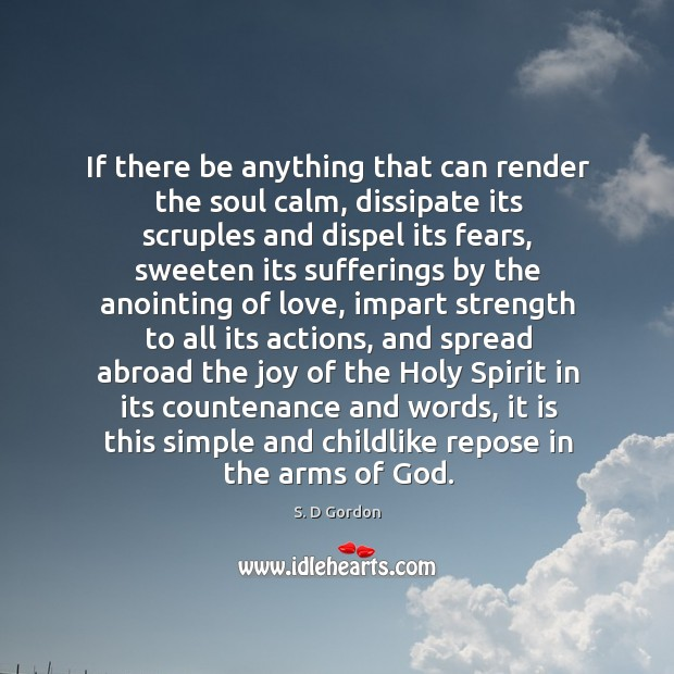 If there be anything that can render the soul calm, dissipate its Image