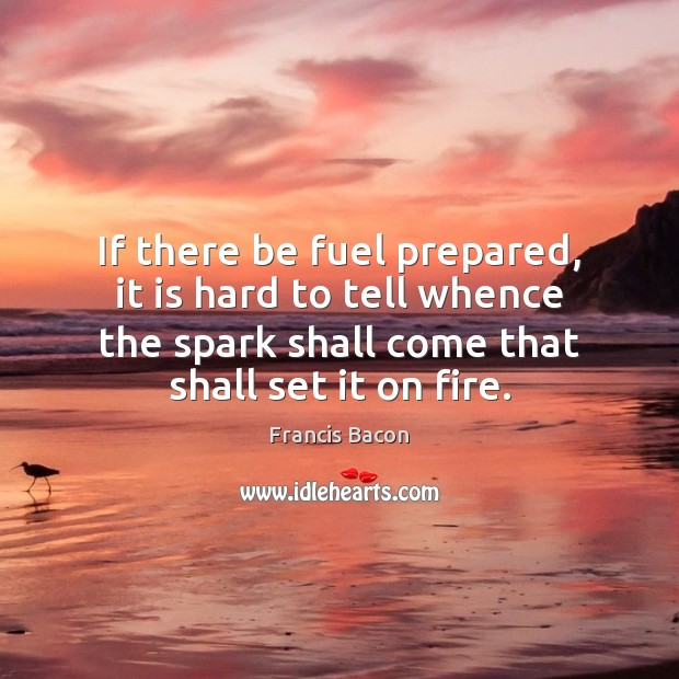 If there be fuel prepared, it is hard to tell whence the Image