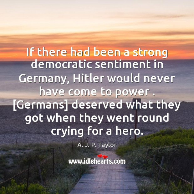 If there had been a strong democratic sentiment in Germany, Hitler would Image