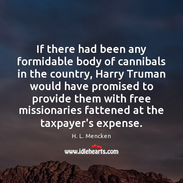 If there had been any formidable body of cannibals in the country, Image