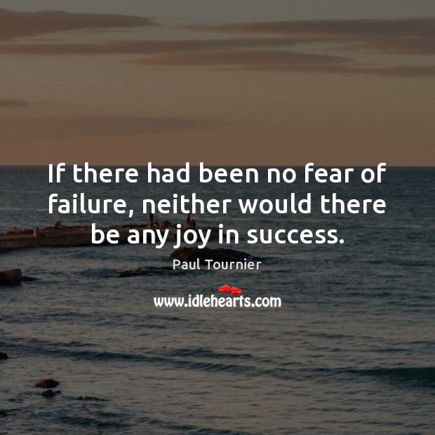 Image, If there had been no fear of failure, neither would there be any joy in success.