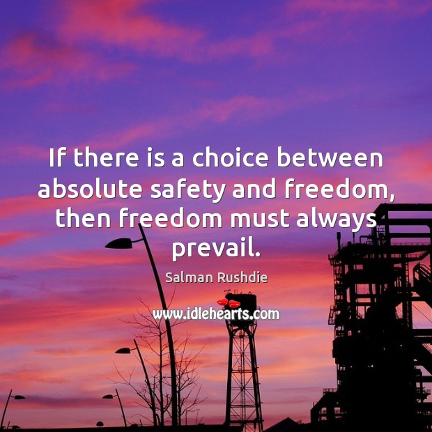 Salman Rushdie Picture Quote image saying: If there is a choice between absolute safety and freedom, then freedom