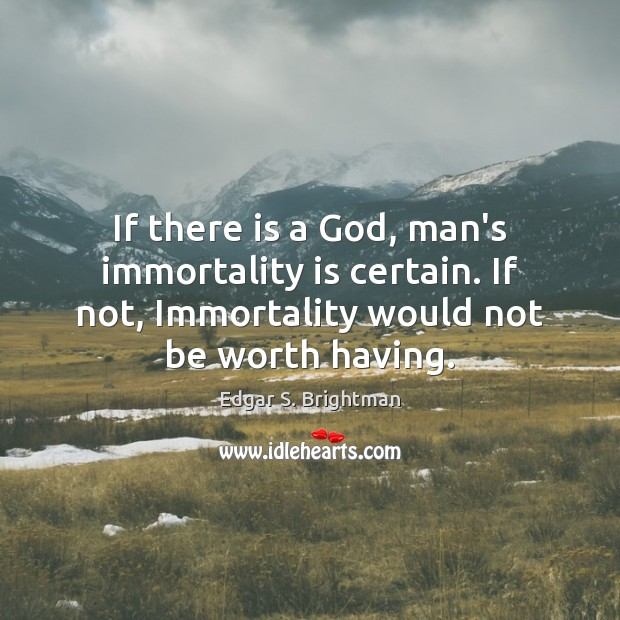 If there is a God, man's immortality is certain. If not, Immortality Image
