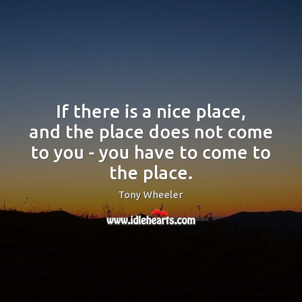 If there is a nice place, and the place does not come Image