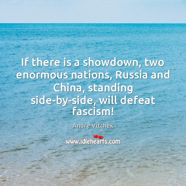 If there is a showdown, two enormous nations, Russia and China, standing Andre Vltchek Picture Quote