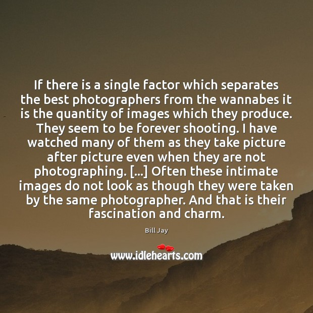 Image, If there is a single factor which separates the best photographers from