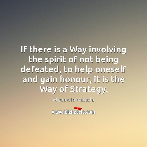 Miyamoto Musashi Picture Quote image saying: If there is a Way involving the spirit of not being defeated,