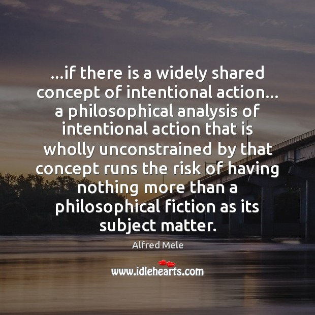 Image, …if there is a widely shared concept of intentional action… a philosophical