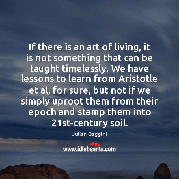 If there is an art of living, it is not something that Image