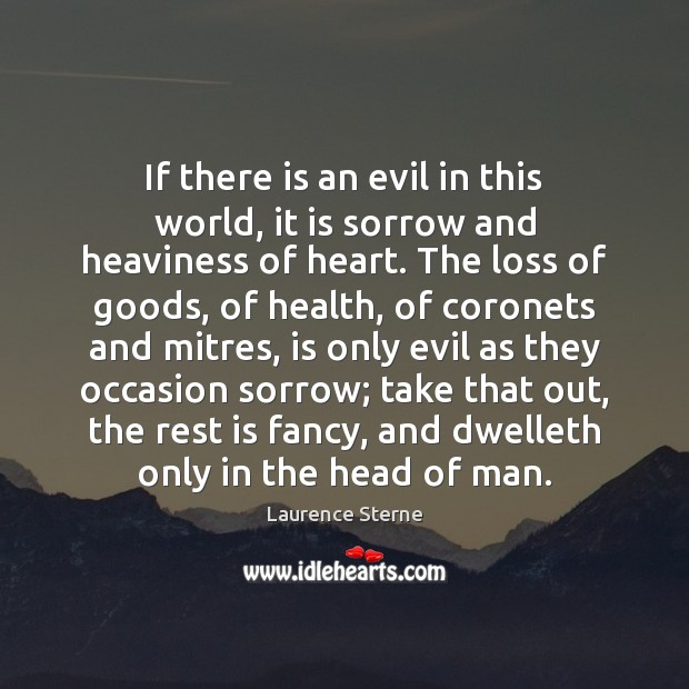 If there is an evil in this world, it is sorrow and Laurence Sterne Picture Quote