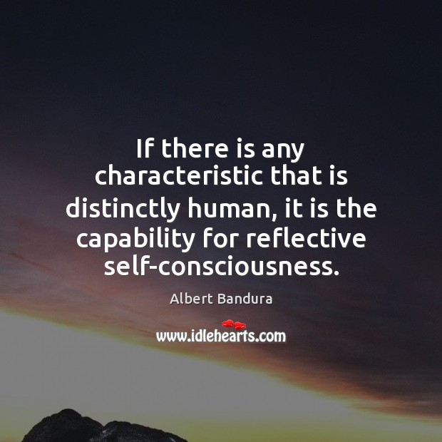 If there is any characteristic that is distinctly human, it is the Albert Bandura Picture Quote
