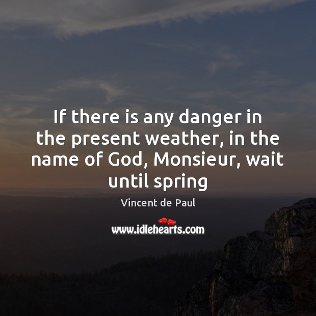 Image, If there is any danger in the present weather, in the name