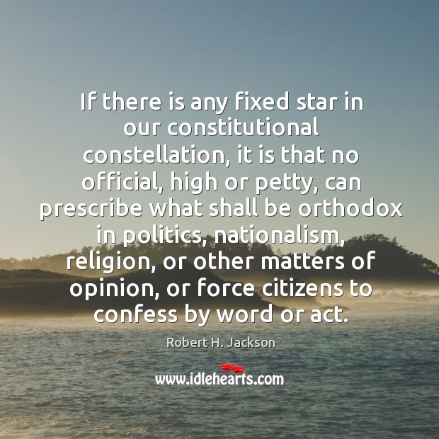 If there is any fixed star in our constitutional constellation Robert H. Jackson Picture Quote