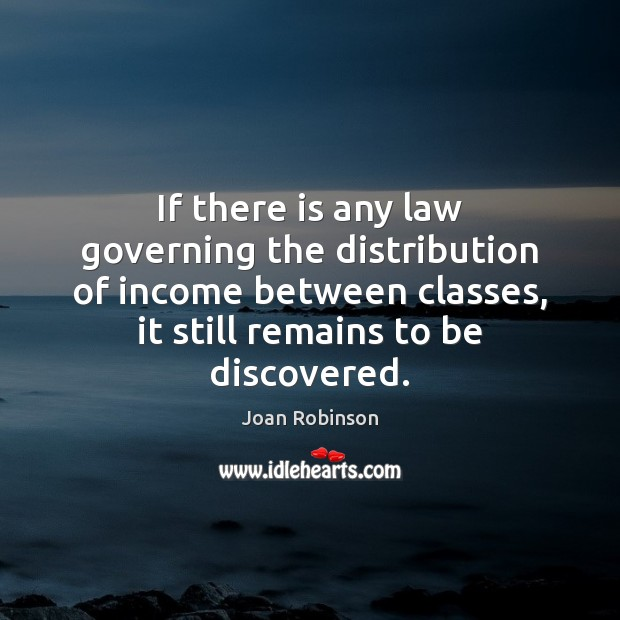 If there is any law governing the distribution of income between classes, Joan Robinson Picture Quote