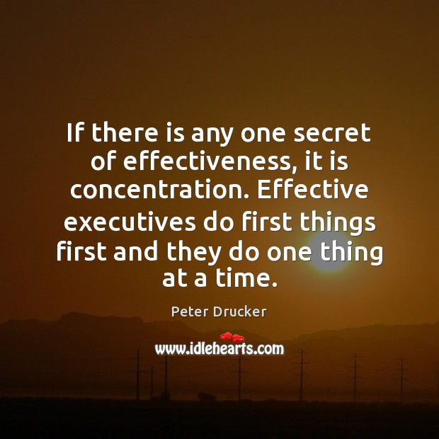 If there is any one secret of effectiveness, it is concentration. Effective Image