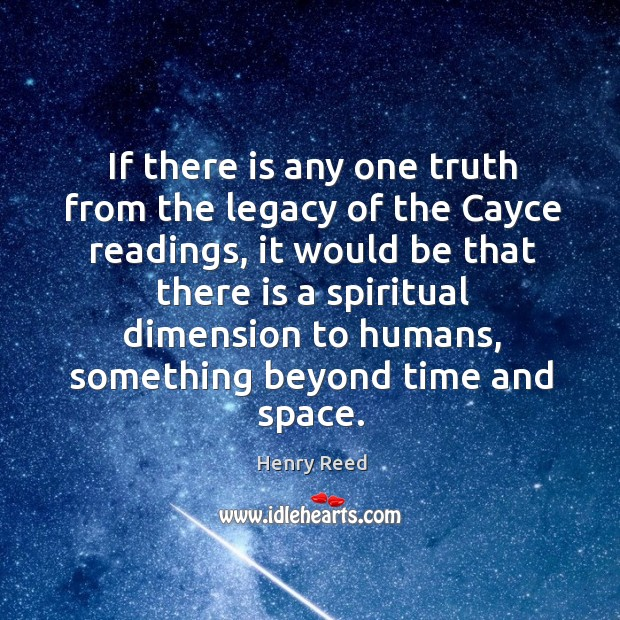 If there is any one truth from the legacy of the cayce readings Henry Reed Picture Quote