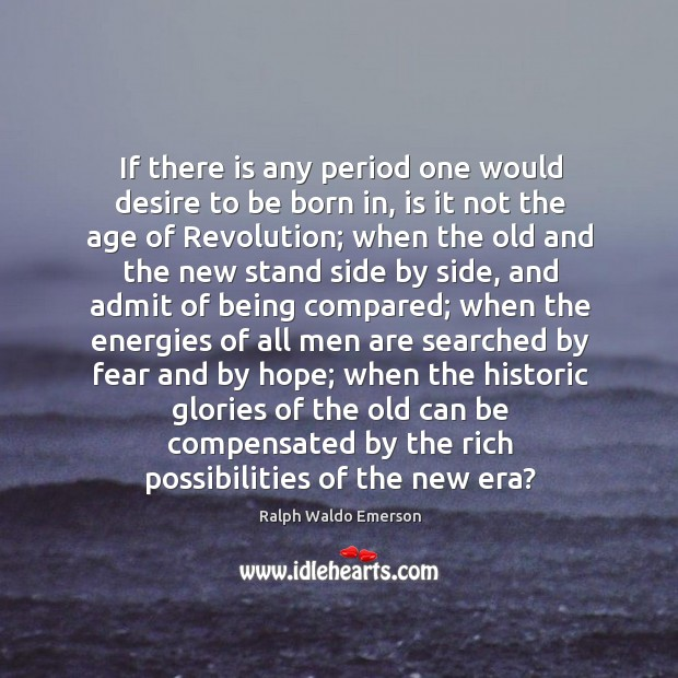 If there is any period one would desire to be born in, Image