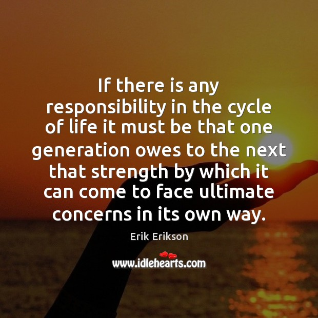If there is any responsibility in the cycle of life it must Image