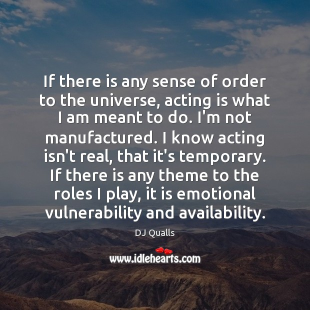 Image, If there is any sense of order to the universe, acting is
